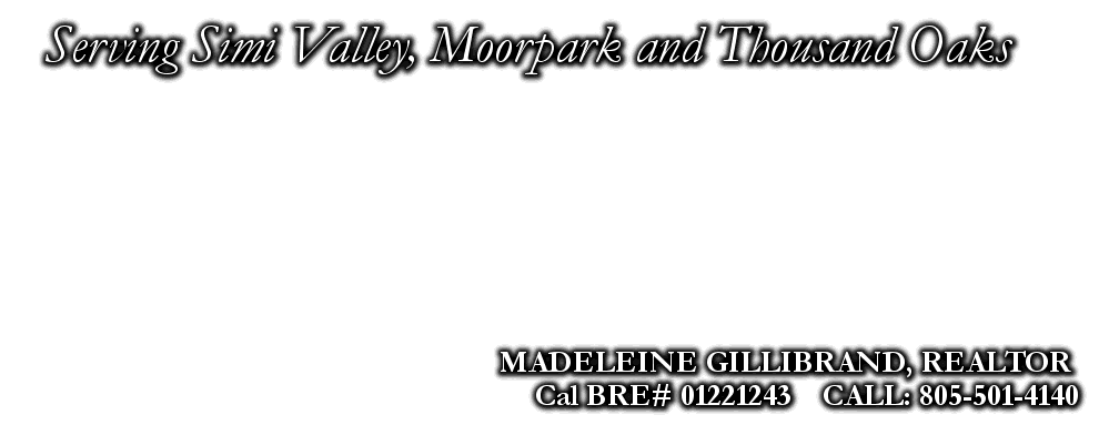 Serving Simi Valley, Moorpark and Thousand Oaks, MADELEINE GILLIBRAND, REALTOR, Cal BRE# 01221243    CALL: 805-501-4140